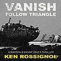 Follow Triangle - Vanish: Marsha & Danny Jones Thrillers, Book 4 (       UNABRIDGED) by Ken Rossignol Narrated by Joshua Bennington