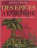 echange, troc Philippe Chalmin - Des épices à l'or noir : L'extraordinaire épopée des matières premières
