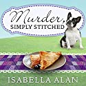 Murder, Simply Stitched: Amish Quilt Shop Mystery, Book 2 Audiobook by Isabella Alan Narrated by Cris Dukehart