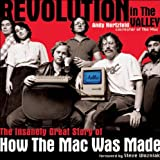 Revolution in The Valley: The Insanely Great Story of How the Mac Was Made ~ Andy Hertzfeld