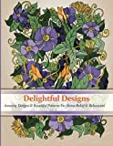Delightful Designs: A colouring Books for Adults featuring Over 30 Amazing Pattern with Beautiful designs (Delightful Designs Coloring Books) (Volume 3)