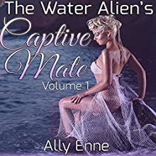 The Water Alien's Captive Mate: Volume 1 (       UNABRIDGED) by Ally Enne Narrated by Rebecca Wolfe