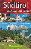 Reiseführer Südtirol - Zeit für das Beste: Highlights, Geheimtipps, Wohlfühladressen rund um Bozen, Meran, Vinschgau und Pustertal. Tipps für den Urlaub mit Kindern und die Erkundung der Dolomiten