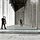 Mario Castelnuovo-Tedesco: Complete Music for Two Guitars