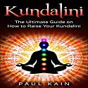 Kundalini: The Ultimate Guide on How to Raise Your Kundalini Audiobook by Paul Kain Narrated by Richard Stephens