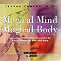 Magical Mind, Magical Body: Mastering the Mind/Body Connection for Perfect Health and Total Well-Being  by Deepak Chopra Narrated by Deepak Chopra