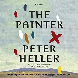 The Painter: A Novel Audiobook by Peter Heller Narrated by Mark Deakins
