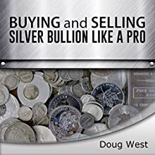 Buying and Selling Silver Bullion Like a Pro (       UNABRIDGED) by Doug West Narrated by Gregory Diehl