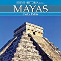 Breve historia de los mayas Audiobook by Carlos Pallán Narrated by Jesús Rois