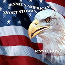 Jennie's American Short Stories Audiobook by Jennie Ross Narrated by Alan Sisto