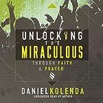 Unlocking the Miraculous |  Daniel Kolenda