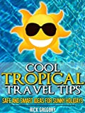 61cEDSlmCdL. SL160  Best Tropical Travel Tips: Awesome Ideas for Perfect Vacations