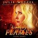 Kindling Flames: Flying Sparks: The Ancient Fire Series, Book 2 Audiobook by Julie Wetzel Narrated by Marcio Catalano