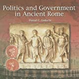 img - for By Daniel C. Gedacht Politics and Government in Ancient Rome (Primary Sources of Ancient Civilizations: Rome) [Paperback] book / textbook / text book