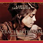 A Love to Last Forever (       UNABRIDGED) by Tracie Peterson Narrated by Barbara McCulloh
