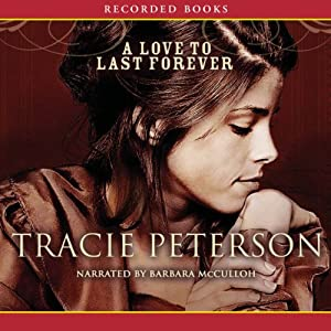 A Love to Last Forever | [Tracie Peterson]