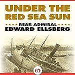 Under the Red Sea Sun | Edward Ellsberg