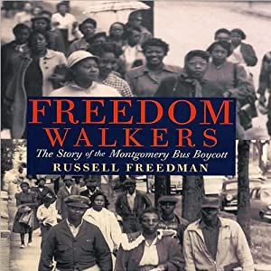 Freedom Walkers: The Story of the Montgomery Bus Boycott | [Russell Freedman]