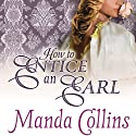 How to Entice an Earl: Ugly Duckling Trilogy, Book 3 Audiobook by Manda Collins Narrated by Anne Flosnik