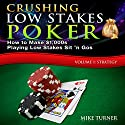 Crushing Low Stakes Poker: How to Make $1,000s Playing Low Stakes Sit 'n Gos, Volume 1: Strategy Audiobook by Mike Turner Narrated by Mike Turner