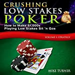Crushing Low Stakes Poker: How to Make $1,000s Playing Low Stakes Sit 'n Gos, Volume 1: Strategy | Mike Turner