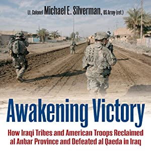 Awakening Victory: How Iraqi Tribes and American Troops Reclaimed Al Anbar and Defeated Al Qaeda in Iraq | [Michael Silverman]