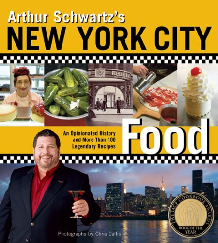 Arthur Schwartz's New York City Food: An Opinionated History and More Than 100 Legendary Recipes by Arthur Schwartz