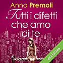 Tutti i difetti che amo di te Audiobook by Anna Premoli Narrated by Francesca De Martini