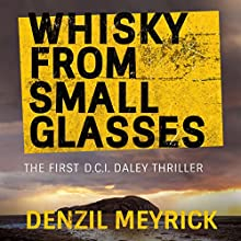 Whisky from Small Glasses: A D.C.I. Daley Thriller, Book 1 Audiobook by Denzil Meyrick Narrated by David Monteath