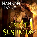 Under Suspicion Audiobook by Hannah Jayne Narrated by Jessica Almasy
