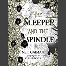 The Sleeper and the Spindle Audiobook by Neil Gaiman Narrated by Julian Rhind-Tutt, Lara Pulver, Niamh Walsh, Adjoa Andoh, Peter Forbes, John Sessions, Michael Maloney