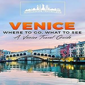 Venice: Where to Go, What to See Hörbuch von  Worldwide Travellers Gesprochen von: Paul Gewuerz