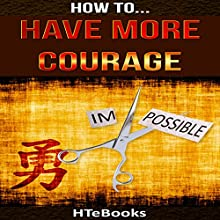 How to Have More Courage Audiobook by  HTeBooks Narrated by Michael Stuhre
