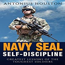 Navy Seal: Self Discipline: Greatest Lessons of the Toughest Soldiers | Livre audio Auteur(s) : Antonius Houston Narrateur(s) : Sean Lenhart