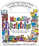 img - for Me and My Scriptures: The Bible and the Book of Mormon from a Child's Point of View by Val Chadwick Bagley (2014-10-02) book / textbook / text book