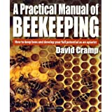 A Practical Manual of Beekeeping: How to Keep Bees and Develop Your Full Potential as an Apiaristby David Cramp