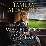 To Wager Her Heart: A Belle Meade Plantation Novel, Book 3 | Tamera Alexander