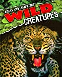 img - for Eyes on Nature Wild Creatures . (Eyes on Nature.) book / textbook / text book