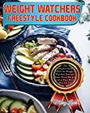 Weight Watchers Freestyle Cookbook: The Complete Guide With 160 Weight Watchers Freestyle Smart Points Recipes and 37 Days Meal Plan For 2018 (Weight Watchers Cookbook)
