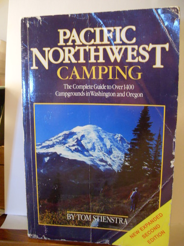 Pacific Northwest camping: The complete guide to recreation areas in Washington and Oregon (Foghorn Outdoors: Pacific Northwest Camping), Stienstra, Tom