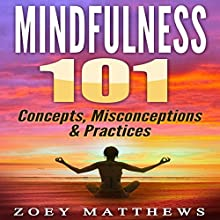 Mindfulness 101: Concepts, Misconceptions & Practices | Livre audio Auteur(s) : Zoey Matthews Narrateur(s) : Jamie L. Carter