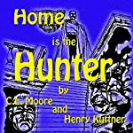 Home Is the Hunter | C. L. Moore,Henry Kuttner