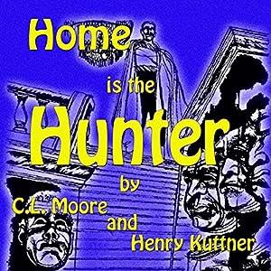 Home Is the Hunter | [C. L. Moore, Henry Kuttner]