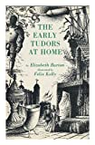 The early Tudors at home, 1485-1558 (0713908238) by Burton, Elizabeth