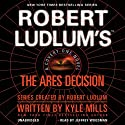 Robert Ludlum's(TM) The Ares Decision: A Covert-One Novel (       UNABRIDGED) by Kyle Mills Narrated by Jeff Woodman