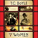The Women: A Novel (       UNABRIDGED) by T. C. Boyle Narrated by Grover Gardner