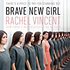 Brave New Girl Audiobook by Rachel Vincent Narrated by Christy Romano