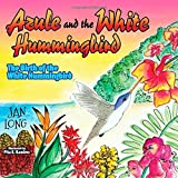 img - for Azule and the White Hummingbird: The Birth of the White Hummingbird (Morgan James Kids) book / textbook / text book