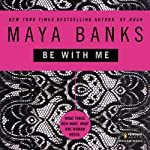 Be with Me | Maya Banks