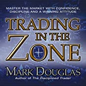 Trading in the Zone: Master the Market with Confidence, Discipline and a Winning Attitude | [Mark Douglas]